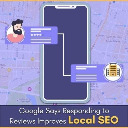 Google Says Responding to Reviews Improves Local SEO
