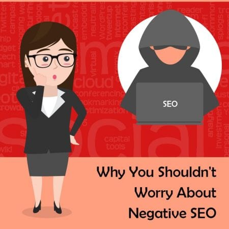 Why You Shouldn't Worry About Negative SEO
